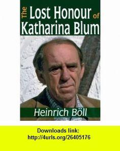 The Lost Honor of Katharina Blum (9781412812764) Heinrich Boll , ISBN-10: 1412812763  , ISBN-13: 978-1412812764 ,  , tutorials , pdf , ebook , torrent , downloads , rapidshare , filesonic , hotfile , megaupload , fileserve