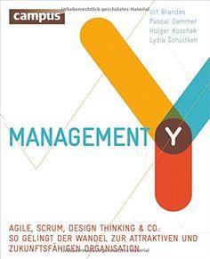 Management Y: Agile, Scrum, Design Thinking & Co.: So gelingt der Wandel zur attraktiven und zukunftsfähigen Organisation: Amazon.de: Ulf Brandes, Pascal Gemmer, Holger Koschek, Lydia Schültken: Bücher