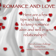 A few tips and ideas to keep romance alive and well in your relationship! http://www.striveforprogress.com/be-inspired-romance-and-love/#