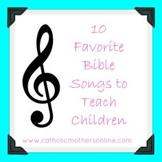 10 Bible Songs to Teach Your Children  This site has great music resources for bible songs!