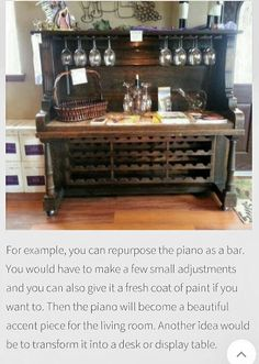 Turn an old piano into a bar.  What an awesome idea!    http://www.homedit.com/17-creative-ideas-for-repurposing-an-old-piano/