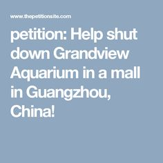 petition: Help shut down Grandview Aquarium in a mall in Guangzhou, China! Zoos, Bathtubs, Prisoner, Guangzhou, Aquariums, Better Life, Chains, Empty, Tanks