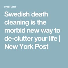 Swedish death cleaning is the morbid new way to de-clutter your life | New York Post