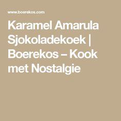 Karamel Amarula Sjokoladekoek | Boerekos – Kook met Nostalgie