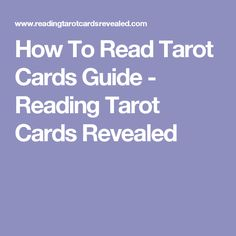 How To Read Tarot Cards Guide - Reading Tarot Cards Revealed