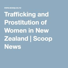 Trafficking and Prostitution of Women in New Zealand | Scoop News