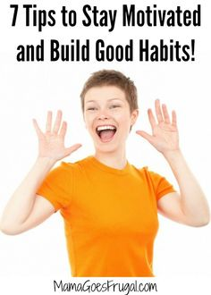 Use these 7 tips to stay motivated all 21 days to build good habits