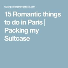 15 Romantic things to do in Paris | Packing my Suitcase