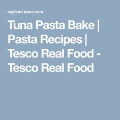 Tuna Pasta Bake | Pasta Recipes | Tesco Real Food - Tesco Real Food