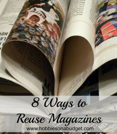 8 Ways to Reuse Magazines - from jewelry and trash cans to Valentines Cards!   Hobbies On A Budget