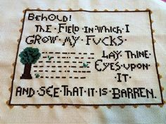 PATTERN MATURE Behold the Field in Which I Grow My by stephXstitch  Note: i will buy it, stitch it, and hang it in my craft room in a lovely frame. Because it is awesome.