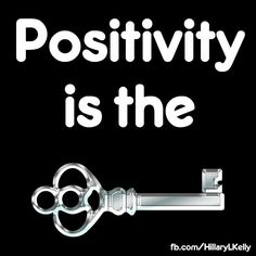 Positivity is the key to success.