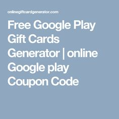 Free Google Play Gift Cards Generator | online Google play Coupon Code
