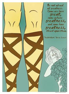 Be not afraid of greatness. - Twelfth Night – Act 2, Scene 5 - Shakespeare