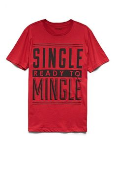 Single and ready to mingle. This is my kind of shirt!