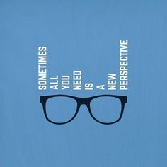 sunglasses quotes TRY TO SEE the world in a new perspective; you may be surprised by what you find!