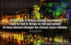 citations : On dit que le temps change les choses,mais en fait le temps ne fait que passeret nous ...