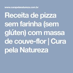 Receita de pizza sem farinha (sem glúten) com massa de couve-flor   Cura pela Natureza