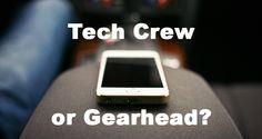 Tech Crew or Gearhead?