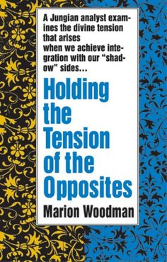 Holding the Tension of the Opposites - by Jungian psychologist Marion Woodman Marion Woodman, The Shadow Side, Books To Read, My Books, Root Words, Latin Words, Heaven And Hell, Meaningful Life, Archetypes