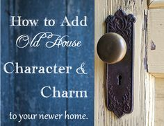 """DIY:: How to Add """"Old House"""" Character & Charm to Your Newer Home ! Excellent Tips & Full Tutorials. It is Like the 411 For Shabby Chic Decor ! Just In Case, Just For You, Character Home, Look Vintage, Do It Yourself Home, My New Room, Old Houses, My Dream Home, Decorating Tips"""