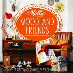 Mollie Makes: Woodland Friends: Crochet, Knitting, Sewing, Papercraft and Arts And Crafts Projects, Arts And Crafts Supplies, Book Crafts, Diy And Crafts, Paper Crafts, Craft Books, Crafty Fox, Mollie Makes, Sweet Violets