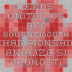 Leeds United vs AFC Bournemouth - Championship - analiza si pronostic - Ponturi Bune