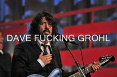 Dave Grohl - hahaha  Just for you, @Nikki Hecht    Thanks @Jessica Wise LOVE IT!!!!