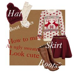 How to make an ugly sweater look cute DIY fashion! Boots, boot socks, hat, and skirt! Super easy and adorable