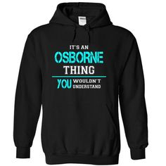 Its an OSBORNE Thing, You Wouldnt Understand! - #appreciation gift #handmade gift. SATISFACTION GUARANTEED => https://www.sunfrog.com/Names/Its-an-OSBORNE-Thing-You-Wouldnt-Understand-isoarncagl-Black-8925864-Hoodie.html?60505