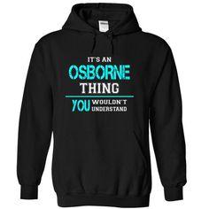 Its an OSBORNE Thing, You Wouldnt Understand! - #appreciation gift #handmade gift. SATISFACTION GUARANTEED => https://www.sunfrog.com/Names/Its-an-OSBORNE-Thing-You-Wouldnt-Understand-isoarncagl-Black-8925864-Hoodie.html?60505