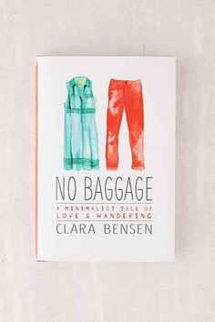 No Baggage: A Minimalist Tale Of Love And Wandering By Clara Bensen