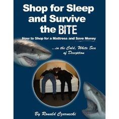 Shop for Sleep and Survive the Bite: How to Shop for a Mattress and Save Money in the Cold, White Sea of Deception (Kindle Edition)  http://flavoredwaterrecipes.com/amazonimage.php?p=B0056ZZFCW  B0056ZZFCW