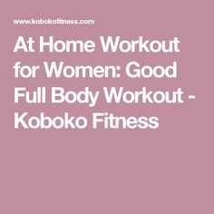 At Home Workout for Women: Good Full Body Workout - Koboko Fitness