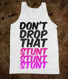 don't drop that stunt... NEED THIS SHIRT