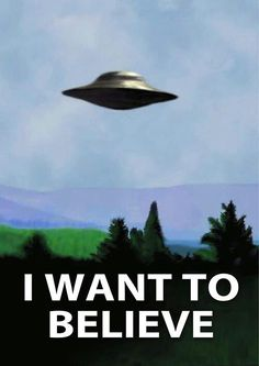 "The ""I Want To Believe"" poster that hung on Agent Mulders wall in his office (basement) from The X-Files"