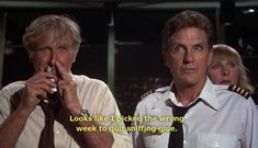 Wrong week to quit sniffing glue....Airplane! (1980) | 27 Movies That Get Better Every Time You Watch Them