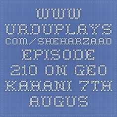 www.urduplays.com/sheharzaad-episode-210-on-geo-kahani-7th-august-2015/