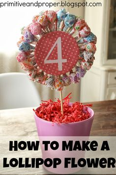 Primitive & Proper: Making a Lollipop Flower Pot; great for spring parties and teacher appreciation gifts!