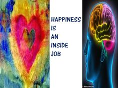 #Happiness is an inside job because you have control over your thoughts an emotions. It is also an outside job because you can take actions that lead to more happiness.