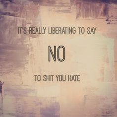 This was my New Years Resolution for this year. I call 2014 the year of the No!  :)