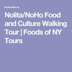 Nolita/NoHo Food and Culture Walking Tour | Foods of NY Tours