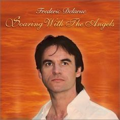Soaring With The Angels ~ Frederic Delarue, http://www.amazon.com/dp/B00009K48F/ref=cm_sw_r_pi_dp_Lk95rb0999FXR