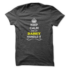 Keep Calm and ღ Ƹ̵̡Ӝ̵̨̄Ʒ ღ Let DAISEY Handle itHey, if you are DAISEY, then this shirt is for you. Let others just keep calm while you are handling it. It can be a great gift too.Keep Calm and Let DAISEY Handle it
