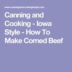 Canning and Cooking - Iowa Style -   How To Make Corned Beef