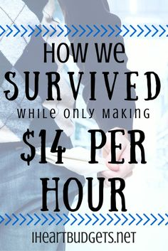 How We Survived On $14 An Hour. A Breakdown of the actual budget we used, and how we even managed to SAVE $300 per month only making $14 an hour.