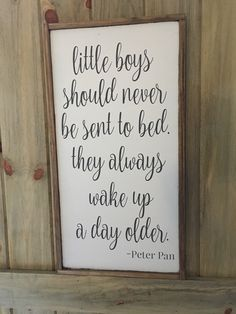 Little Boys Should Never Be Sent to Bed. They Always Wake Up a Day Older - Peter Pan - Hand Painted Wood Sign - Nursery Sign by ginghamandgray on Etsy https://www.etsy.com/listing/488419775/little-boys-should-never-be-sent-to-bed