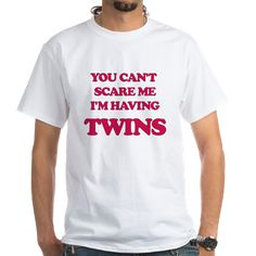 YOU CANT SCARE ME IM HAVING TWINS T-Shirt
