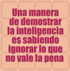 Una manera de demostrar la inteligencia es sabiendo ignorar lo que no vale la pena. #amor #frases