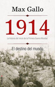 1914 : el destino del mundo : [la historia del inicio de la Primera Guerra Mundial] / Max Gallo  http://fama.us.es/record=b2611847~S5*spi